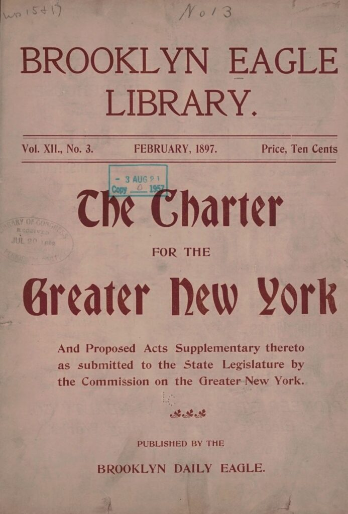 "A scan of the cover page from the ""Brooklyn Eagle Library"" publication. Dated Feb 1897. The words ""The Charter for the Greater New York"" is written in gothic red letters on a pink color paper. There are stamps with the Library of Congress on the cover."