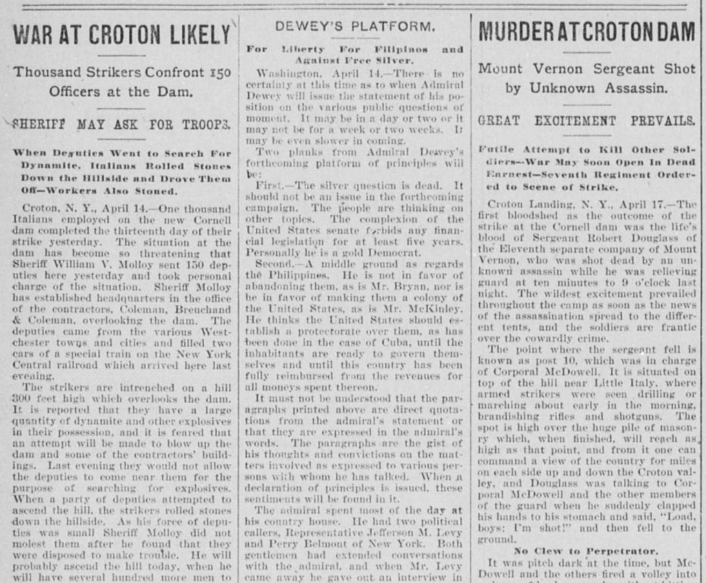 """An old newspaper clipping showing two relevant articles with the title """"War at Croton Likely, Thousand Strikers Confront 150 Officers at the Dam, Sheriff may as for troops. When deputies went to search for dynamite, Italians rolled stones down the hillside and drove them off. Workers also stoned"""" the other text is too small to read. The other column's headline reads """"Murder at Croton Dam, Mount Vernon Sergeant Shot by Unknown Assassin. Great Excitement Prevails"""". The rest of the text is too small to read."""