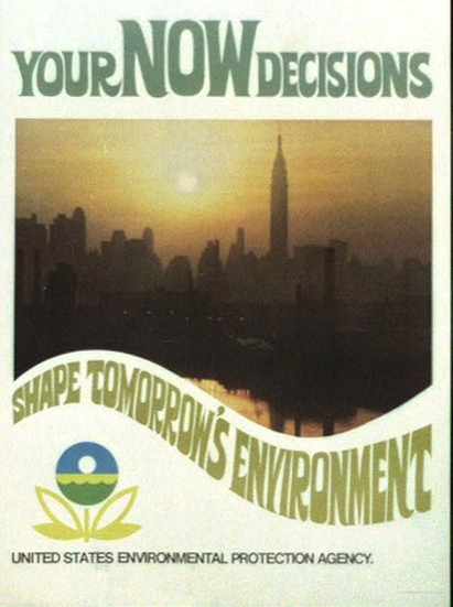 """A color poster that features a photo of a smoggy silouhette of the Manhattan skyline. Text at the top says """"Your NOW decisions shape tomorrow's environment"""" The EPA logo and the words """"UNITED STATES ENVIRONMENTAL PROTECTION AGENCY"""" are printed on the bottom."""